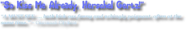 """So Kiss Me Already, Herschel Gertz!""