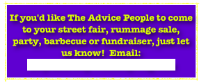 If you'd like The Advice People to come to your street fair, rummage sale, party, barbecue or fundraiser, just let us know!  Email: